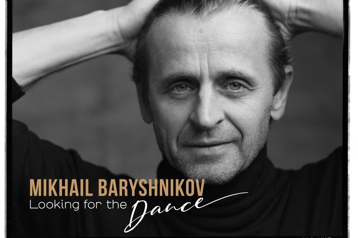 LOOKING FOR THE DANCE: The photography exhibit of Mikhail Baryshnikov